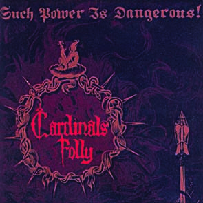 CARDINALS FOLLY - Such power is dangerous!      CD