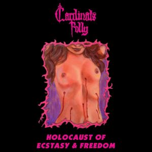 CARDINALS FOLLY - Holocaust of ecstasy & freedom      CD