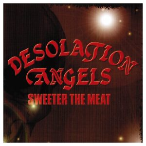 DESOLATION ANGELS - Sweeter the meat      Maxi CD