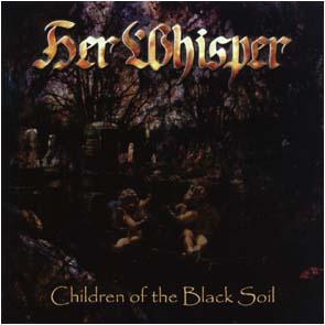 HER WHISPER - Children of the black soil      CD
