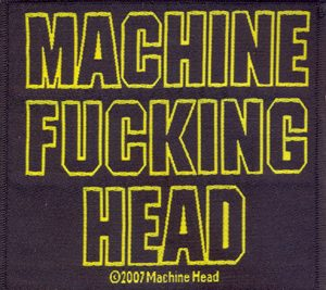 MACHINE HEAD - Fucking Machine Head      Aufnäher