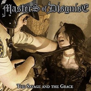 MASTERS OF DISGUISE - The Savage and the Grace      CD