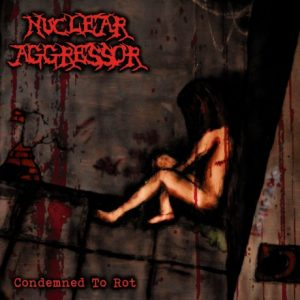 NUCLEAR AGGRESSOR - Condemned to rot      CD