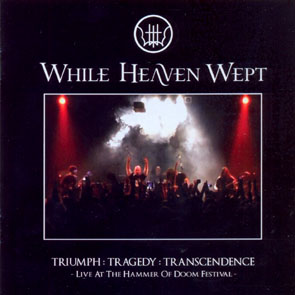 WHILE HEAVEN WEPT - Triumph: Tragedy: Transcendence      CD&DVD